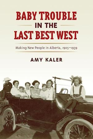Baby Trouble in the Last Best West af Amy Kaler