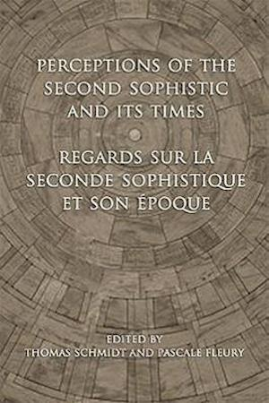 Perceptions of the Second Sophistic and its Times af Pascale Fleury, Thomas Schmidt