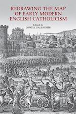 Redrawing the Map of Early Modern English Catholicism af Lowell Gallagher, Not Available