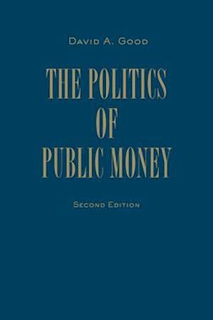 Politics of Public Money af David A. Good