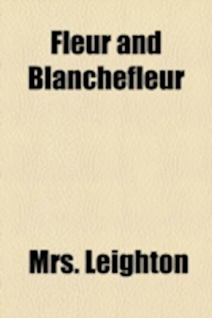Fleur and Blanchefleur af Mrs Leighton