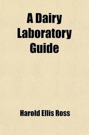 A Dairy Laboratory Guide af Harold Ellis Ross