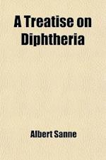 A Treatise on Diphtheria af Albert Sanne, Albert Sann