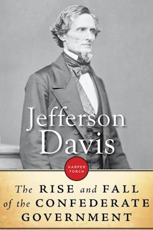 Rise And Fall Of The Confederate Government af Jefferson Davis