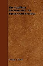 The Capillary Electrometer - In Theory and Practice af George J. Burch
