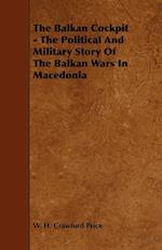 The Balkan Cockpit - The Political and Military Story of the Balkan Wars in Macedonia af W. H. Crawfurd Price