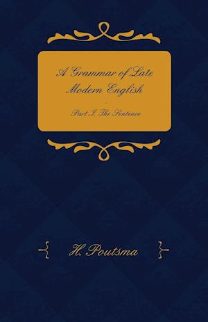 A Grammar of Late Modern English - Part I. the Sentence - Second Half the Composite Sentence af H. Poutsma