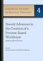 Recent Advances in the Creation of a Process-Based Worldview (European Studies in Process Thought)