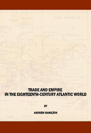 Trade and Empire in the Eighteenth-Century Atlantic World af Andrew Hamilton
