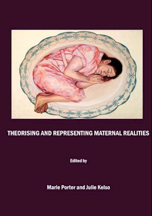 Theorising and Representing Maternal Realities af Marie Porter