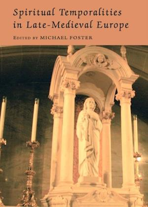 Spiritual Temporalities in Late-Medieval Europe af Michael Foster