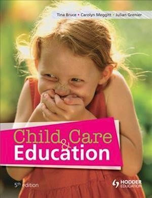 Child Care and Education af Tina Bruce, Carolyn Meggitt, Julian Grenier