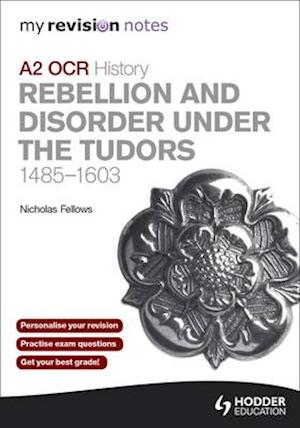 My Revision Notes OCR A2 History: Rebellion and Disorder Under the Tudors 1485-1603 af Nicholas Fellows