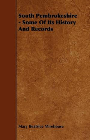 South Pembrokeshire - Some of Its History and Records af Mary Beatrice Mirehouse