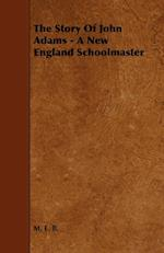The Story of John Adams - A New England Schoolmaster af M. E. B