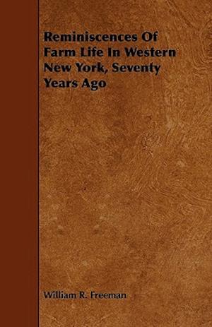 Reminiscences of Farm Life in Western New York, Seventy Years Ago af William R. Freeman