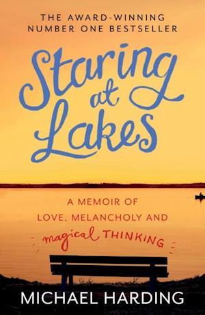 Staring at Lakes: A Memoir of Love, Melancholy and Magical Thinking af Michael Harding