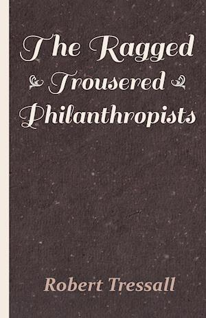 The Ragged Trousered Philanthropists af Robert Tressall