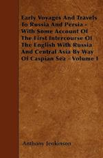 Early Voyages and Travels to Russia and Persia - With Some Account of the First Intercourse of the English with Russia and Central Asia by Way of Casp af Anthony Jenkinson