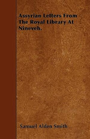 Assyrian Letters from the Royal Library at Nineveh. af Samuel Alden Smith