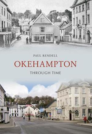 Okehampton Through Time af Paul Rendell