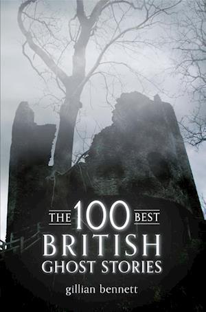 The 100 Best British Ghost Stories af Gillian Bennett