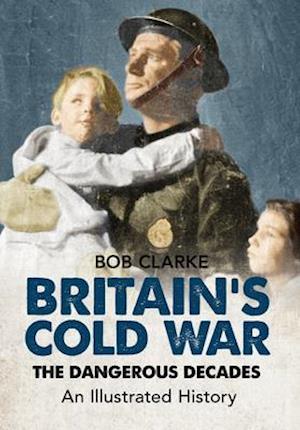 Britain's Cold War af Robert Clarke