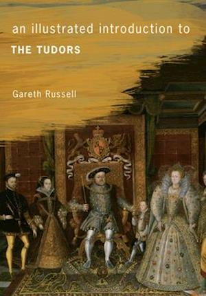 An Illustrated Introduction to the Tudors af Gareth Russell