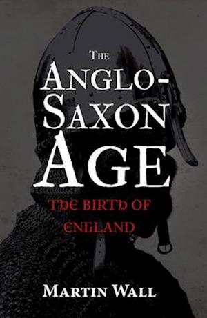 The Anglo-Saxon Age af Martin Wall