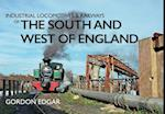 Industrial Locomotives & Railways of the South and West of England (Industrial Locomotives Railways of)