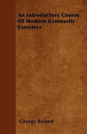 An Introductory Course of Modern Gymnastic Exercises af George Roland