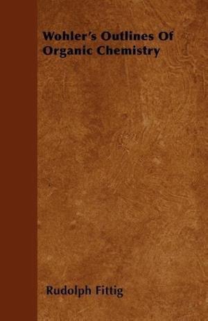 Wohler's Outlines of Organic Chemistry af Rudolph Fittig