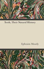 Teeth, Their Natural History af Ephraim Mosely
