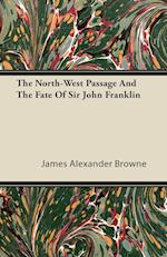 The North-West Passage and the Fate of Sir John Franklin af James Alexander Browne