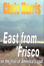 East from Frisco - On the Trail of America's Soul
