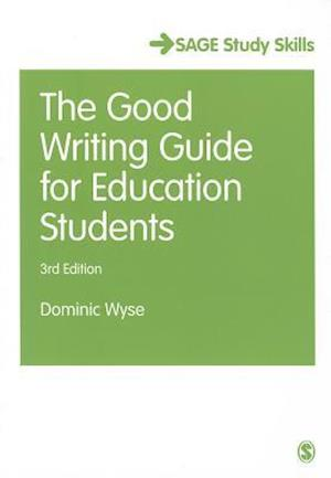 The Good Writing Guide for Education Students af Dominic Wyse