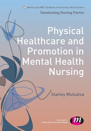 Physical Healthcare and Promotion in Mental Health Nursing af Stanley Mutsatsa
