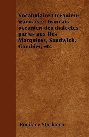 Vocabulaire Oceanien-Francais Et Francais-Oceanien Des Dialectes Parles Aux Iles Marquises, Sandwich, Gambier, Etc af Boniface Mosblech