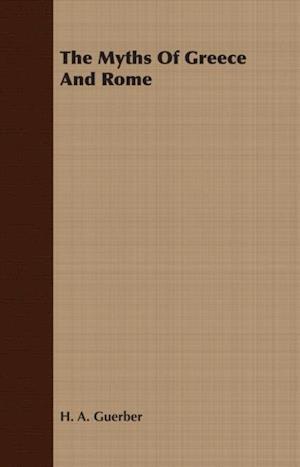 Myths of Greece and Rome af H. A. Guerber
