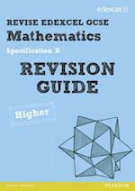 REVISE Edexcel GCSE Mathematics Spec B Higher Revision Guide af Keith Pledger, Gwenllian Burns, Julie Bolter