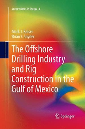 The Offshore Drilling Industry and Rig Construction in the Gulf of Mexico af Mark J. Kaiser