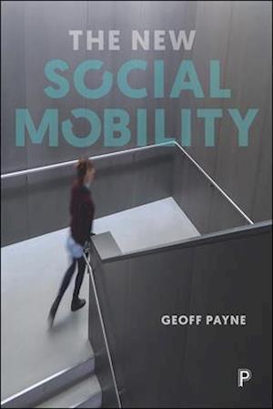 Bog, paperback The New Social Mobility af Geoff Payne