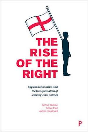 Bog, hardback The Rise of the Right af Simon Winlow, James Treadwell, Steve Hall