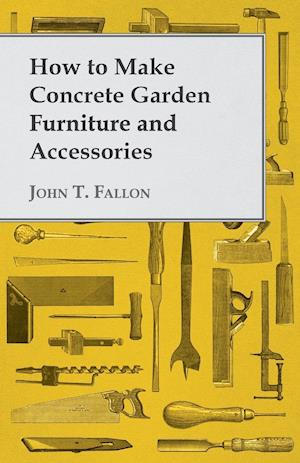 How to Make Concrete Garden Furniture and Accessories af John T. Fallon