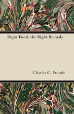 Right Food, the Right Remedy af Charles C. Froude