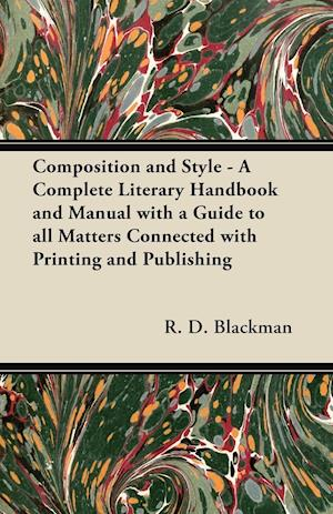 Composition and Style - A Complete Literary Handbook and Manual with a Guide to All Matters Connected with Printing and Publishing af R. D. Blackman