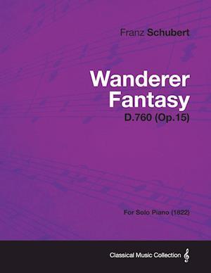 Wanderer Fantasy D.760 (Op.15) - For Solo Piano (1822) af Franz Schubert