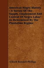 American Negro Slavery - A Survey Of The Supply, Employment And Control Of Negro Labor As Determined By The Plantation Regime af Ulrich Bonnell Phillips