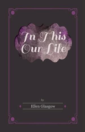 In This Our Life af Ellen Glasgow