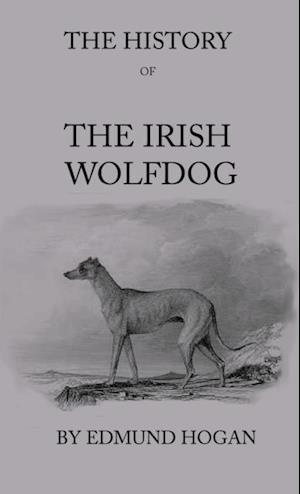 History Of The Irish Wolfdog af Edmund Hogan